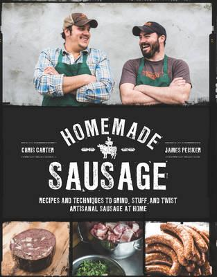 Homemade Sausage - Recipes and Techniques to Grind, Stuff, and Twist Artisanal Sausage at Home (BOK)