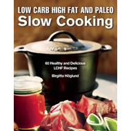 Low Carb High Fat and Paleo Slow Cooking (BOK)