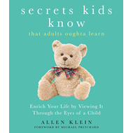 Secrets Kids Know...That Adults Oughta Learn (BOK)