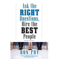 Ask the Right Questions, Hire the Best People (BOK)