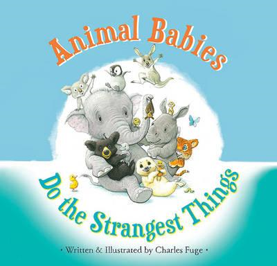 Animal Babies Do the Strangest Things (BOK)