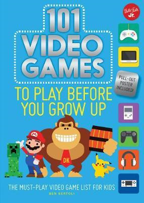 101 Video Games to Play Before You Grow Up (BOK)