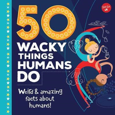 50 Wacky Things Humans Do (BOK)