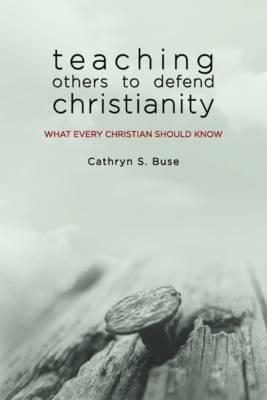 Teaching Others to Defend Christianity (BOK)