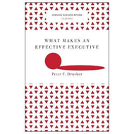 What Makes an Effective Executive (Harvard Business Review C (BOK)