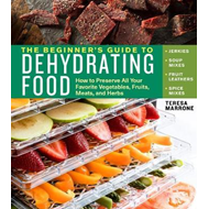 Beginner's Guide to Dehydrating Food, 2nd Edition (BOK)