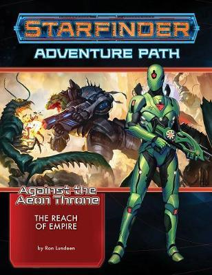 Starfinder Adventure Path: The Reach of Empire (Against the (BOK)