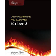 Deliver Audacious Web Apps with Ember 2 (BOK)