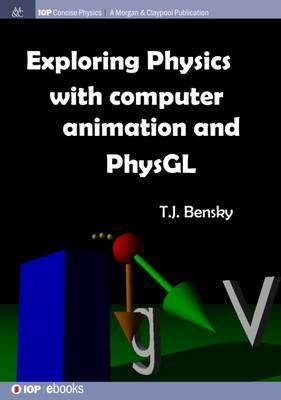 Exploring Physics with Computer Animation and PhysGL (BOK)