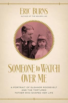 Someone to Watch Over Me - A Portrait of Eleanor Roosevelt a (BOK)