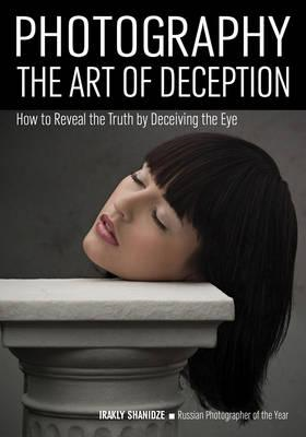 Photography: The Art Of Deception (BOK)