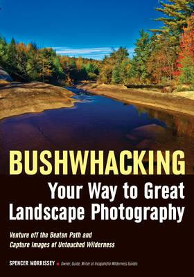 Bushwhacking Your Way To Great Landscape Photography (BOK)