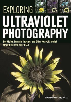 Exploring Ultraviolet Photography (BOK)