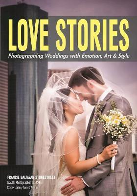 Love Stories: Photographing Weddings With Emotion, Art, & St (BOK)