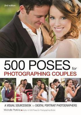 500 Poses For Photographing Couples: A Visual Sourcebook For (BOK)
