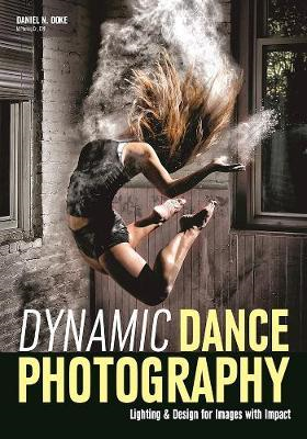 Dynamic Dance Photography: Lighting & Design For Images With (BOK)