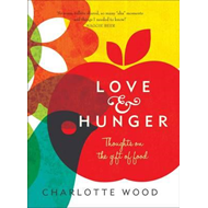 Love and Hunger: Thoughts on the Gift of Food (BOK)