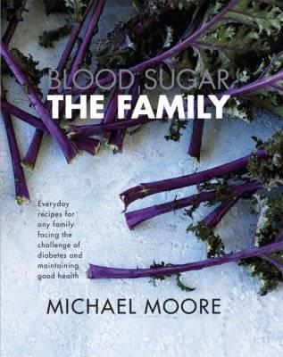 Blood Sugar - the Family: Everyday Recipes for Any Family Facing the Challenge of Diabetes and Maint (BOK)