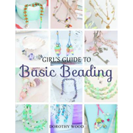 Girl's Guide to Basic Beading (BOK)