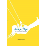 Swing High: Life Lessons from Childhood (BOK)