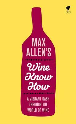 Max Allen's Wine Know How: A Vibrant Dash Through the World of Wine (BOK)