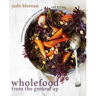 Wholefood from the Ground Up (BOK)