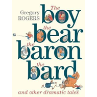 Boy, the Bear, the Baron, the Bard and Other Dramatic Tales (BOK)