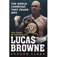 World Champion That Never Was: The Story of Lucas Browne (BOK)
