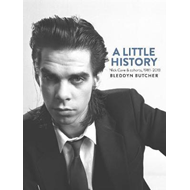 A Little History: Photographs of Nick Cave and Cohorts 1981 - 2013 (BOK)