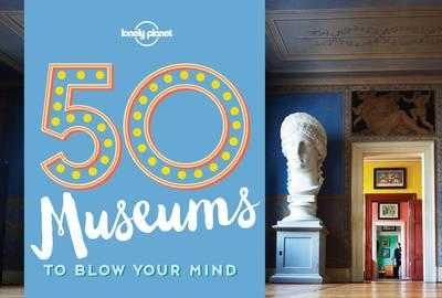 50 Museums to Blow Your Mind (BOK)