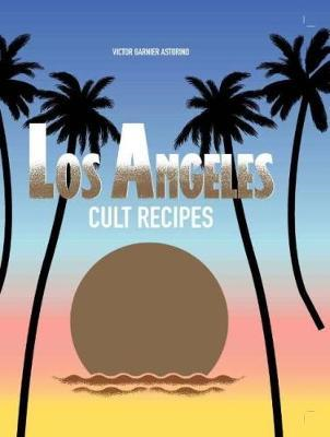 Los Angeles Cult Recipes (BOK)