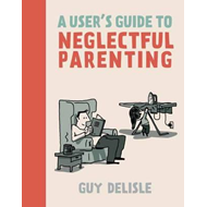 User's Guide to Neglectful Parenting (BOK)