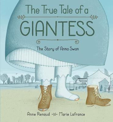 True Tale Of A Giantess, The: The Story Of Anna Swan (BOK)