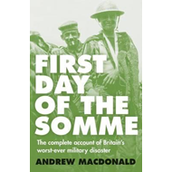 First Day of the Somme: The Complete Account of Britain's Wo (BOK)