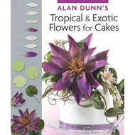 Alan Dunn's Tropical & Exotic Flowers for Cakes (BOK)