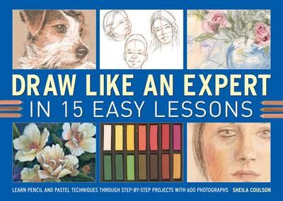Draw Like an Expert in 15 Easy Lessons: Learn Pencil and Pastel Techniques Through Step-by-step Proj (BOK)