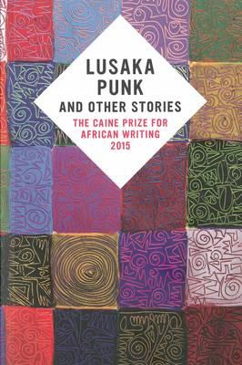 Lusaka Punk and Other Stories: The Caine Prize for African W (BOK)