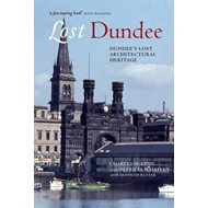 Lost Dundee: Dundee's Lost Architectural Heritage (BOK)