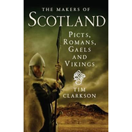 The Makers of Scotland: Picts, Romans, Gaels and Vikings (BOK)