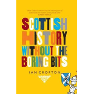 Scottish History without the Boring Bits (BOK)