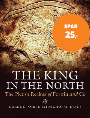 The King in the North - The Pictish Realms of Fortriu and Ce (BOK)