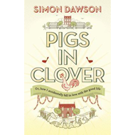 Pigs in Clover: Or How I Accidentally Fell in Love with the Good Life (BOK)