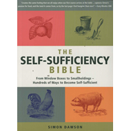 The Self-Sufficiency Bible: From Window Boxes to Smallholdings - Hundreds of Ways to Become Self-Suf (BOK)
