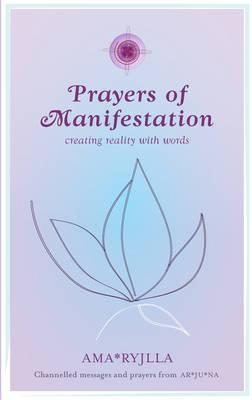 Prayers of Manifestation: Creating a New Reality (BOK)