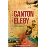 Canton Elegy: A Father's Letter of Sacrifice, Survival and Love (BOK)