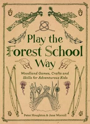 Playing the Forest School Way: Woodland Games and Crafts for (BOK)
