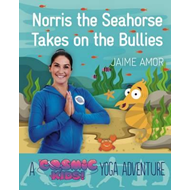 Norris the Seahorse Takes on the Bullies: A Cosmic Kids Yoga (BOK)