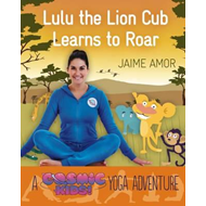 Lulu the Lion Cub Learns to Roar: A Cosmic Kids Yoga Adventu (BOK)