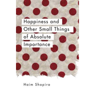 Happiness and Other Small Things of Absolute Importance (BOK)
