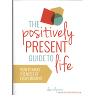 Positively Present Guide to Life (BOK)